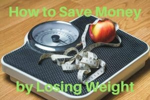 How to Save Money by Losing Weight